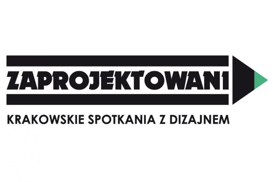 Zaprojektowani, czyli krakowskie spotkania ze wzornictwem