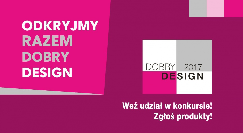 Dobry Design 2017 - czekamy na zgłoszenia!