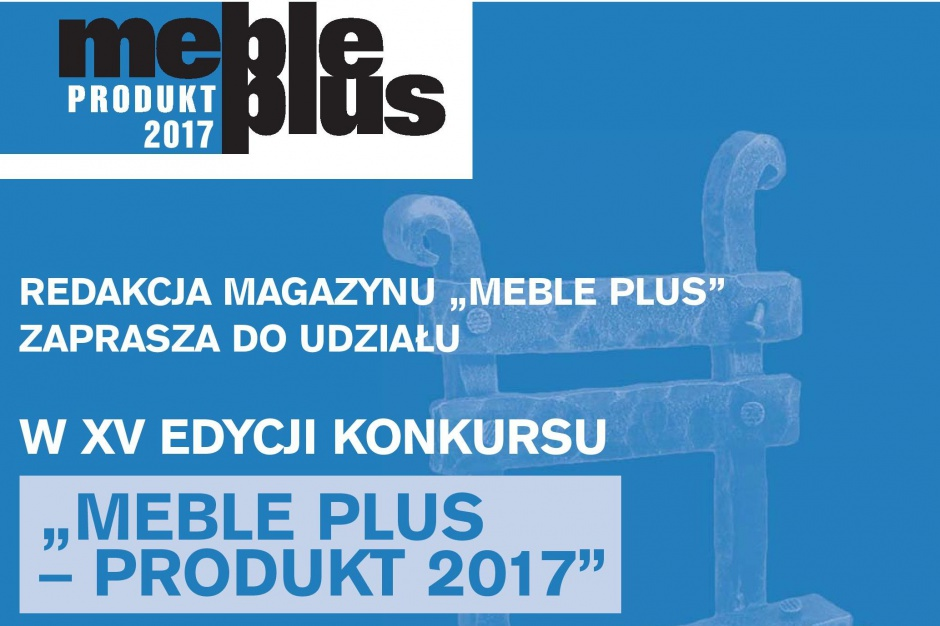 """Konkurs meblowy """"Meble Plus - Produkt 2017"""" rozpoczęty!"""