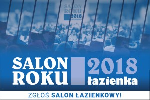 Konkurs Łazienka - Salon Roku. Wybieramy najlepsze salony łazienkowe