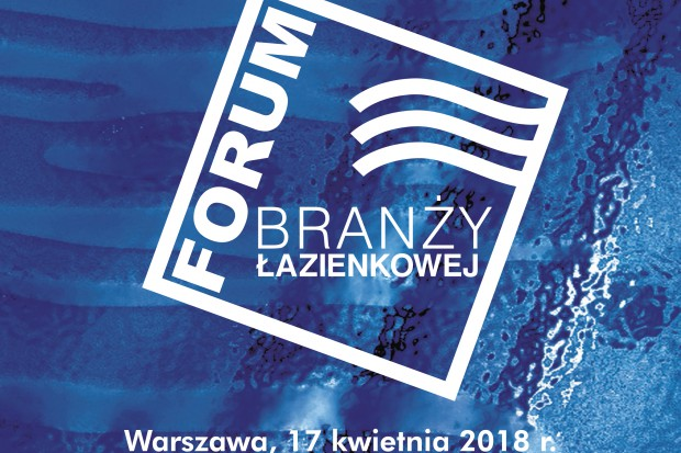Forum Branży Łazienkowej 2018: raport specjalny! Zobacz i pobierz!